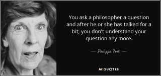 Quote-you-ask-a-philosopher-a-question-and-after-he-or-she-has-talked-for-a-bit-you-don-t-philippa-foot-58-84-40